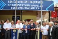 YÜREĞIR BELEDIYE BAŞKANı - Selahaddin Eyyubi Mahalle Evi Açıldı