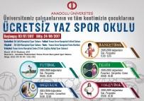 ANADOLU ÜNIVERSITESI - Anadolu Üniversitesi Yaz Spor Okulları Açılıyor