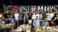FİKRET ORMAN - Manisalı Beşiktaş Taraftarları İftarda Buluştu