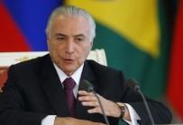 UZAKLAŞTIRMA CEZASI - Brezilya Devlet Başkanı Temer'e 'Rüşvet' Suçlaması