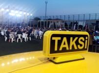 İSTANBUL TAKSİCİLER ESNAF ODASI - Yüzlerce Taksici Esnafı İftarda Buluştu