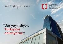 BASıN YAYıN VE ENFORMASYON GENEL MÜDÜRLÜĞÜ - 'Dünyayı İzliyor, Türkiye'yi Anlatıyoruz'