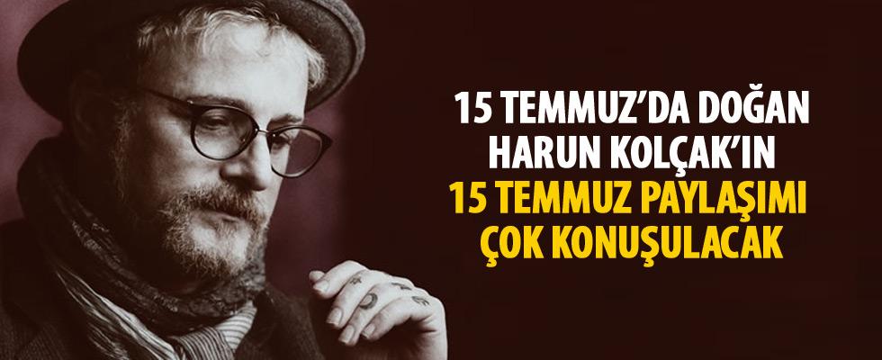 15 Temmuz'da doğan Harun Kolçak'ın ''15 Temmuz'' mesajı çok konuşulacak! İzle