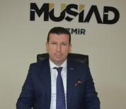 İSLAMOFOBİ - MÜSİAD İzmir Başkanı Ülkü'den AP'nin Kararına Sert Tepki