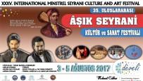 TURGAY BAŞYAYLA - Uluslar-Arası Aşık Seyrani Festivali Başlıyor