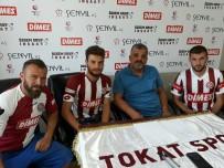 TOKATSPOR - Tokatspor 3 Futbolcu İle Sözleşme İmzaladı