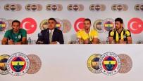 ÜLKER - Fenerbahçe'de Isla, Soldado Ve Guiliano İçin İmza Töreni Düzenlendi