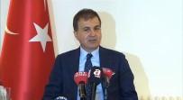 ÖMER ÇELİK - 'Türkiye AB'den Uzaklaştı' İddialarına Yanıt Verdi
