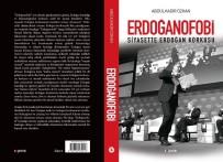 DİYANET İŞLERİ BAŞKANI - Abdülkadir Özkan'ın Yeni Kitabı 'Erdoğanofobi' Çıktı