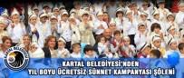 SÜNNET ŞÖLENİ - Kartal Belediyesi'nden Yıl Boyu Ücretsiz Sünnet Kampanyası Şöleni