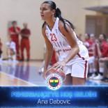 KADIN BASKETBOL TAKIMI - Ana Dabovic Fenerbahçe'de