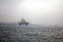 KIYI EMNİYETİ - Dev Petrol Arama Platformu İstanbul Boğazı'ndan Geçiyor