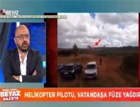 BEYAZ GAZETE - Helikopter pilotu vatandaşa füze yağdırdı