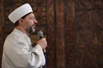 HACI BAYRAM - Diyanet İşleri Başkanı Erbaş, Sabah Namazı Kıldırdı