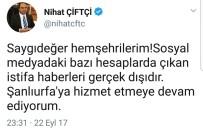 NİHAT ÇİFTÇİ - Şanlıurfa Büyükşehir Belediye Başkanının İstifa Ettiği İddiası Sosyal Medyayı Salladı