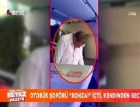 BEYAZ GAZETE - Büyük skandal... Otobüs şoförü bonzai içerek yola çıktı