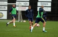 İSTANBULSPOR - Fenerbahçe'de Kupa Hazırlıkları Tamam