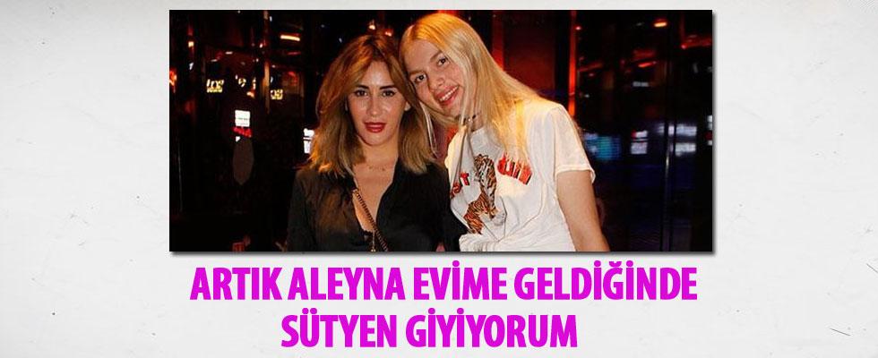 Aynur Aydın: Aleyna Tilki evime geldiğinde sütyen giyiyorum