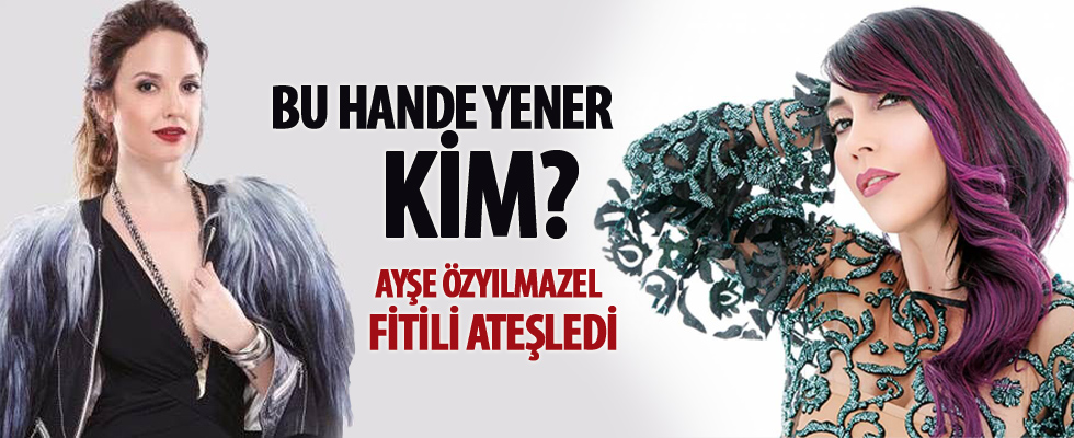 Ayşe Özyılmazel'den Hande Yener'i kızdıracak sözler