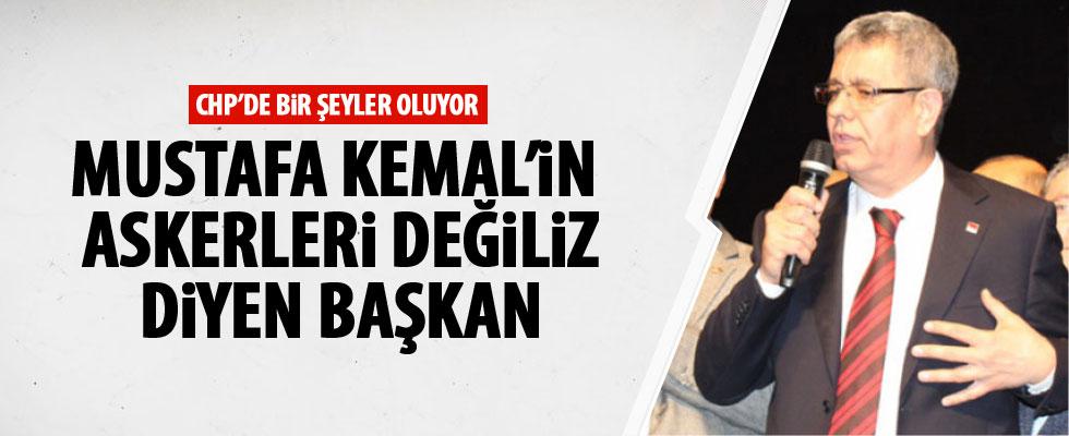 CHP'li Başkan: Mustafa Kemal'in askerleri değiliz