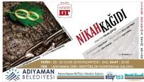 VAN DEVLET TIYATROSU - Adıyaman'da 'Nikah Kağıdı' Oyununu Tiyatro Severlerle Buluşturuyor