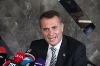 FİKRET ORMAN - 'Ne Olursa Olsun Beşiktaş'a Hizmet Edeceğiz'