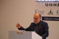 ZEHRA ZÜMRÜT SELÇUK - Uluslararası Vuslat Platformu 'Yeni Dünya Düzeni Ve Geleceğin Haritası Konferansları' Toplantısı Başladı