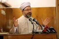 SABAH NAMAZı - Diyanet İşleri Başkanı Açıklaması Kur'an İle Sünnet Beraber Anlaşılır