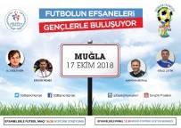 ERGÜN PENBE - Futbolun Efsaneleri Muğla'da Gençlerle Buluşuyor
