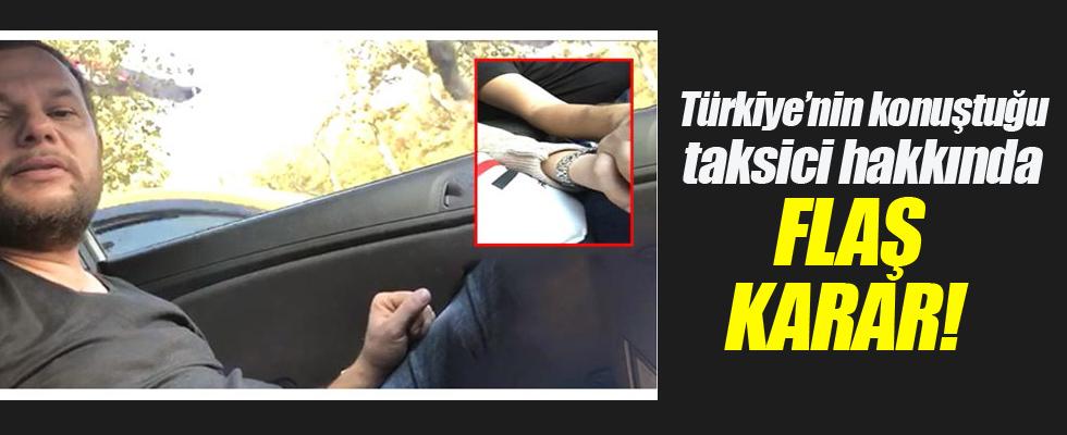 Türkiye'nin konuştuğu taksici hakkında flaş karar