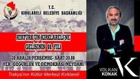 KARADENIZ - Volkan Konak Kırklareli'de Sahne Alacak