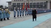 MEVLÜT ÇAVUŞOĞLU - Cumhurbaşkanı Erdoğan, Makedonya Cumhurbaşkanı İvanov'u Resmi Törenle Karşıladı