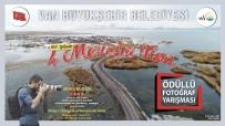 FATIH SEVINÇ - Van Büyükşehir Belediyesinin Fotoğraf Yarışmasında Jüri Belli Oldu
