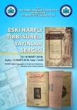 TIP EĞİTİMİ - 'Eski Harfli Tıbbi Süreli Yayınlar Sergisi' ESOGÜ'de Açılıyor