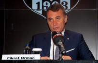 TAHKİM KURULU - Fikret Orman Açıklaması 'Bizim Direkt Rakibimiz Galatasaray Ve Başakşehir'