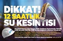 KENDIRLI - Malatya'da 12 Saatlik Su Kesintisi Yaşanacak