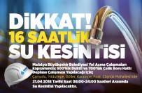GÖLLER - Malatya'da 16 Saatlik Su Kesintisi