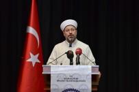 PROPAGANDA - Diyanet İşleri Başkanı Erbaş Açıklaması 'Peygamberi İnkar Eden Tanrı Anlayışının İslam'la İlgisi Olamaz'