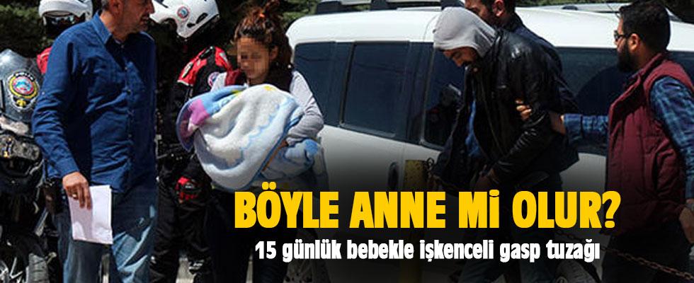 Bu nasıl anne? 15 günlük bebekle, işkenceli gasp tuzağı