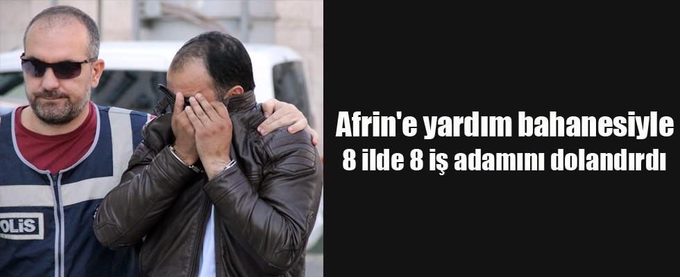 Afrin'e yardım bahanesiyle 8 ilde 8 iş adamını dolandırdı