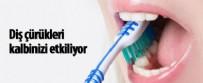 DİŞ HEKİMLERİ - Diş çürükleri kalbinizi etkiliyor