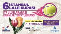 LALE FESTİVALİ - İstanbul'da Uluslararası Lale Kupası Tenis Turnuvası Heyecanı