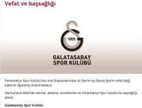 BAŞSAĞLIĞI MESAJI - Galatasaray'dan Benta Şen İçin Başsağlığı Mesajı