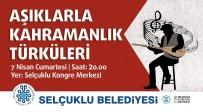 UĞUR İBRAHIM ALTAY - Selçuklu'da Kahramanlık Türküleri Seslendirilecek