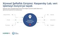 KASPERSKY - Kaspersky Lab Veri İşleme Tesislerini Rusya'dan İsviçre'ye Taşıyor