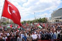 MEMDUH BÜYÜKKıLıÇ - Yüzlerce Vatandaş İsrail'i Protesto Etti