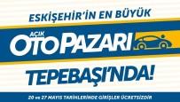 MUTTALIP - Eskişehir'in En Büyük Açık Otopazarı Tepebaşı'nda