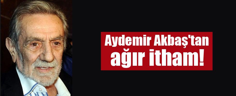 Aydemir Akbaş'tan ağır itham!