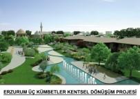 TARİHİ YARIMADA - Erzurum'un Tablosu, Üç Kümbetler Projesi Çok Yol Aldı