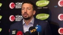 TÜRKIYE BASKETBOL FEDERASYONU - Hidayet Türkoğlu Açıklaması 'Umarım İyi Sonuçlar Elde Ederiz'